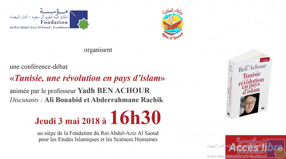 une conférence-débat «Tunisie, une révolution en pays d'islam» animée par le professeur Yadh Ben Achour Discutants : Ali Bouabid et Abderrahmane Rachik